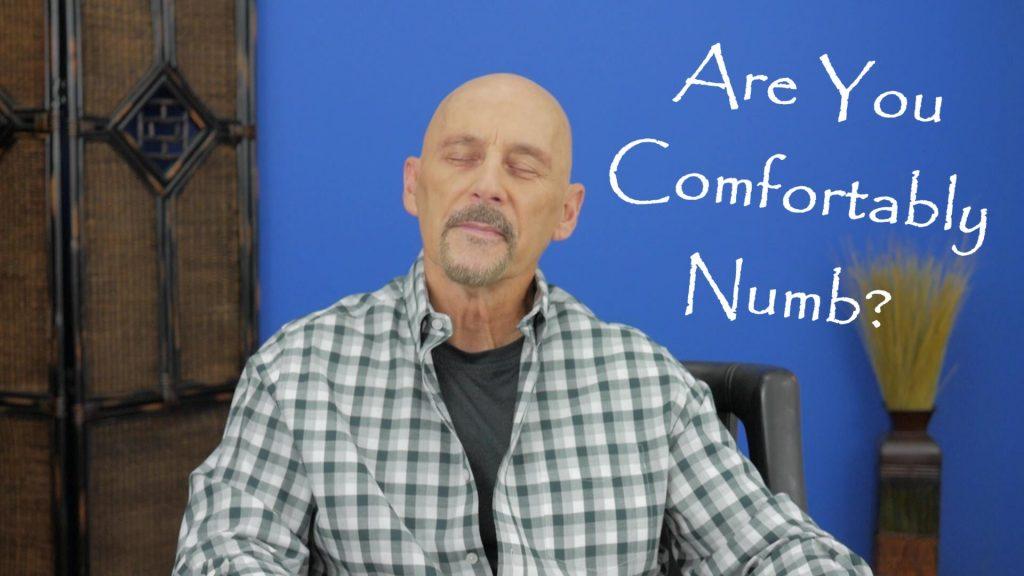 Beware Of Getting Comfortably Numb