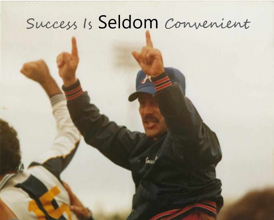 Success Is Seldom Convenient